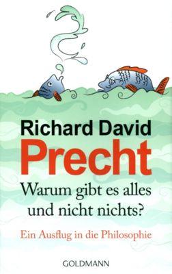 Warum gibt es alles und nicht nichts?, Richard David Precht