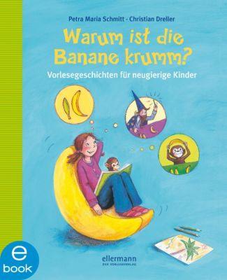 Warum ist die Banane krumm?, Christian Dreller, Petra Maria Schmitt