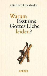 Warum lässt uns Gottes Liebe leiden?, Gisbert Greshake