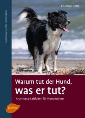Warum tut der Hund, was er tut?, Christine Holst