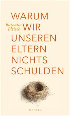 Warum wir unseren Eltern nichts schulden, Barbara Bleisch