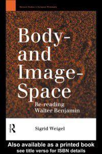 Warwick Studies in European Philosophy: Body-and Image-Space, Sigrid Weigel