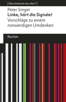 [Was bedeutet das alles?]: Linke, hört die Signale!, Peter Singer