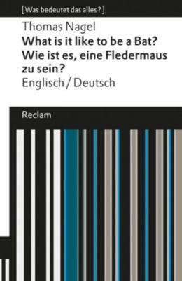 Was bedeutet das alles?: What is it like to be a Bat? / Wie ist es, eine Fledermaus zu sein?, Thomas Nagel