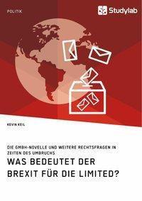 Was bedeutet der Brexit für die Limited? Die GmbH-Novelle und weitere Rechtsfragen in Zeiten des Umbruchs, Kevin Keil