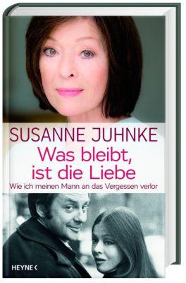 Was bleibt, ist die Liebe - Susanne Juhnke |