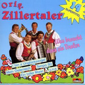 Was braucht denn ein Tiroler, Original Zillertaler