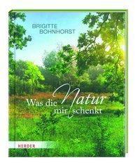 Was die Natur mir schenkt - Brigitte Bohnhorst |