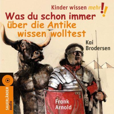 Was du schon immer über die Antike wissen wolltest, Audio-CD, Kai Brodersen