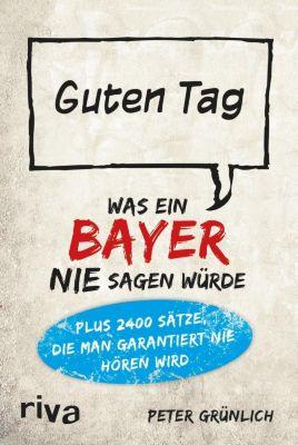 Was ein Bayer nie sagen würde - Peter Grünlich  