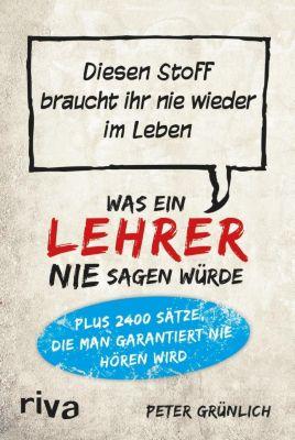 Was ein Lehrer nie sagen würde - Peter Grünlich |