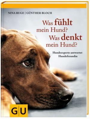 Was fühlt mein Hund? Was denkt mein Hund?, Nina Ruge, Günther Bloch