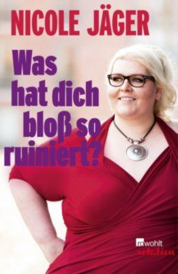 Was hat dich bloß so ruiniert?, Nicole Jäger