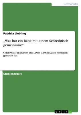 """""""Was hat ein Rabe mit einem Schreibtisch gemeinsam?"""", Patricia Liebling"""