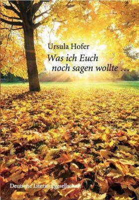 Was ich euch noch sagen wollte - Ursula Hofer |