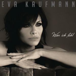 Was Ich Fühl, Eva Kaufmann