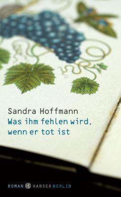 Was ihm fehlen wird, wenn er tot ist, Sandra Hoffmann