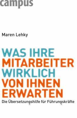Was Ihre Mitarbeiter wirklich von Ihnen erwarten, Maren Lehky
