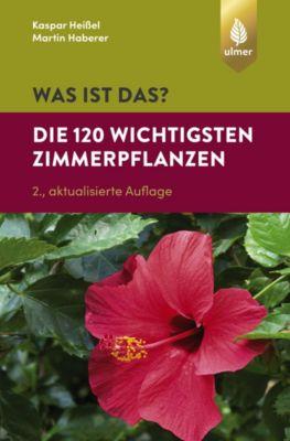 Was ist das? Die 120 wichtigsten Zimmerpflanzen, Martin Haberer, Kaspar Heissel