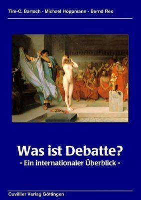 Was ist Debatte?, Tim-C. Bartsch, Bernd Rex, Michael Hoppmann
