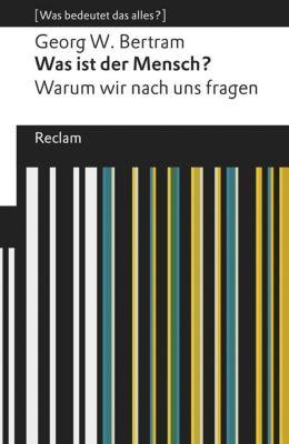 Was ist der Mensch?, Georg W. Bertram
