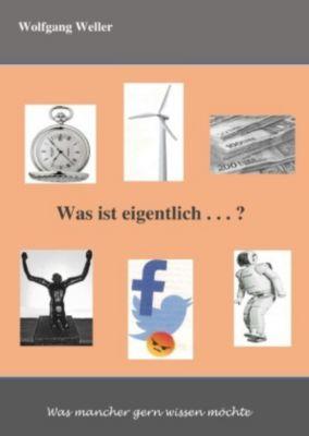 Was ist eigentlich . . . ? - Wolfgang Weller  