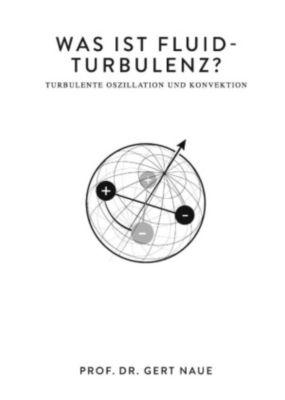 Was ist Fluid-Turbulenz?, Gert Naue