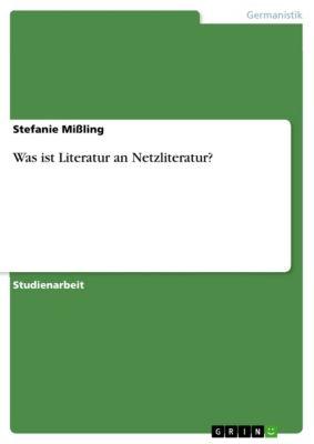 Was ist Literatur an Netzliteratur?, Stefanie Mißling