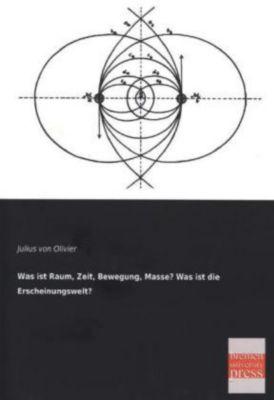 Was ist Raum, Zeit, Bewegung, Masse? Was ist die Erscheinungswelt?, Julius von Olivier