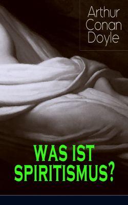 Was ist Spiritismus?, Arthur Conan Doyle
