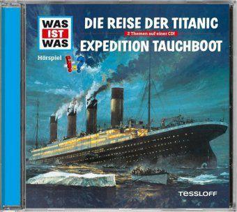 Was ist was - Die Reise der Titanic / Expedition Tauchboot (Folge 57), Manfred Baur