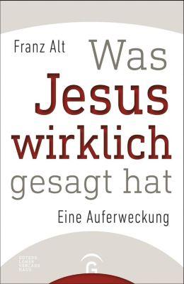 Was Jesus wirklich gesagt hat - Franz Alt |
