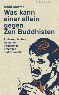 Was kann einer allein gegen Zen Buddhisten, Mani Matter