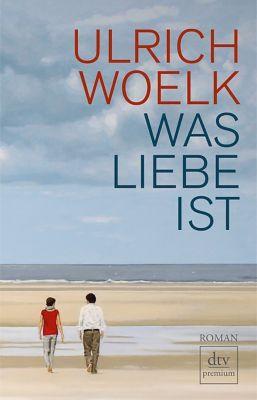 Was Liebe ist, Ulrich Woelk