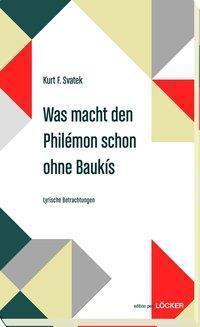 Was macht den Philémon schon ohne Baukis - Kurt F. Svatek |
