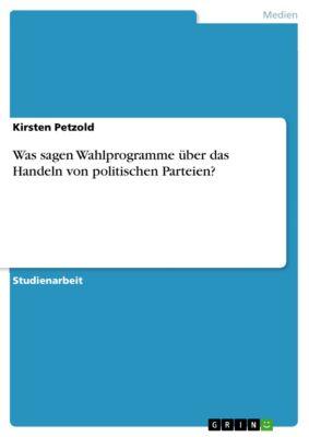 Was sagen Wahlprogramme über das Handeln von politischen Parteien?, Kirsten Petzold