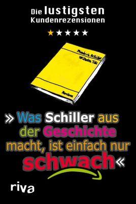 Was Schiller aus der Geschichte macht, ist einfach nur schwach - N. N. |