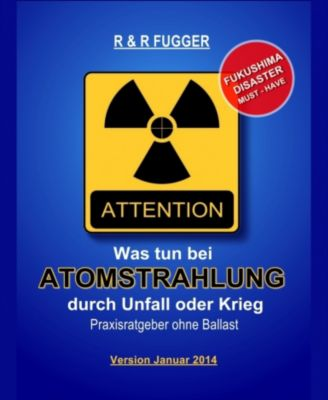Was tun bei Atomstrahlung durch Unfall oder Krieg, Reinhard Fugger, Romana Fugger