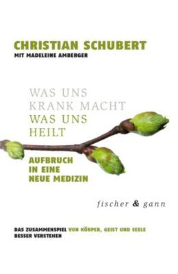Was uns krank macht – Was uns heilt, Christian Schubert