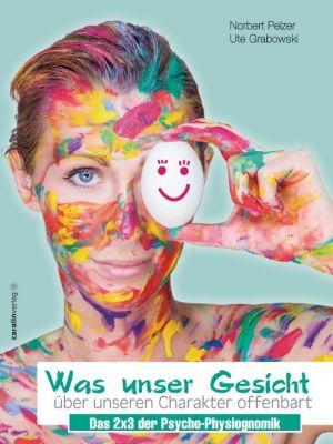 Was unser Gesicht über unseren Charakter offenbart, Norbert Pelzer, Ute Grabowski