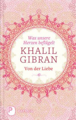 Was unsere Herzen beflügelt, Khalil Gibran