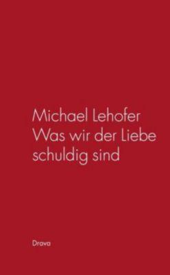 Was wir der Liebe schuldig sind, Michael Lehofer