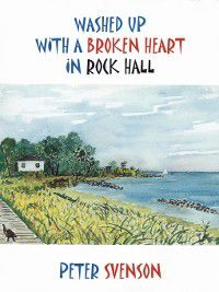 Washed Up with a Broken Heart in Rock Hall, Peter Svenson
