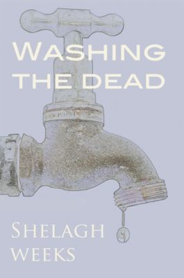 Washing the Dead, Shelagh Weeks