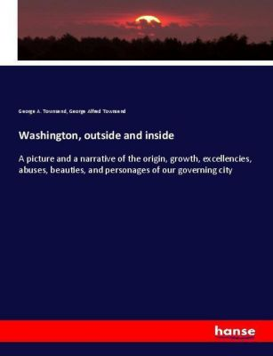 Washington, outside and inside, George A. Townsend, George Alfred Townsend