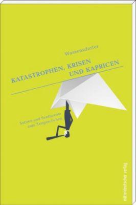 Wassensdorfer: Katastrophen, Krisen und Kapricen - Wassensdorfer pdf epub