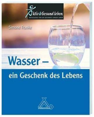 Wasser - ein Geschenk des Lebens - Simone Franke  