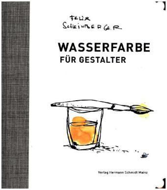 Wasserfarbe für Gestalter, Felix Scheinberger