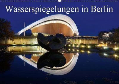 Wasserspiegelungen in Berlin (Wandkalender 2019 DIN A2 quer), k.A. AS-Fotography