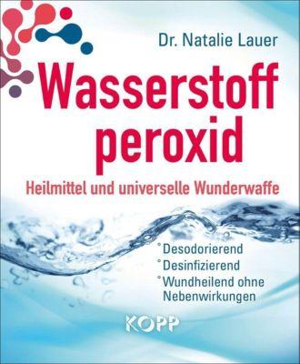 Wasserstoffperoxid: Heilmittel und universelle Wunderwaffe - Natalie Lauer pdf epub